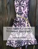 Southern Cooking Without the Waist, Debra Miller, 1494760630