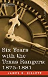 Six Years with the Texas Rangers, 1875-1881, James Gillett, 160206735X