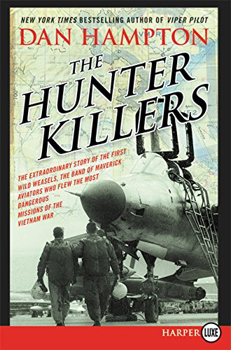 The Hunter Killers: The Extraordinary Story of the First Wild Weasels, the Band of Maverick Aviators Who Flew the Most Dangerous Missions of the Vietnam War Hampton Large Post