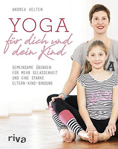 Yoga für dich und dein Kind: Gemeinsame Übungen für mehr Gelassenheit und eine starke Eltern-Kind-Bindung Taschenbuch – 16. Oktober 2017 Andrea Helten Riva 3742302450 Hilfe / Lebenshilfe