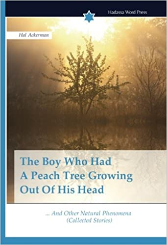 5bb19921aa684 The Boy Who Had A Peach Tree Growing Out Of His Head: ... And Other Natural  Phenomena (Collected Stories): Hal Ackerman: 9783639794892: Amazon.com:  Books