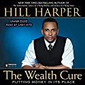 The Wealth Cure: Putting Money in Its Place Audiobook by Hill Harper Narrated by Cary Hite
