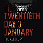 The Twentieth Day of January: The Inauguration Day Thriller | Ted Allbeury
