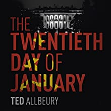 The Twentieth Day of January: The Inauguration Day Thriller Audiobook by Ted Allbeury Narrated by Michael Fenner