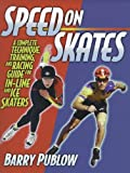 img - for Speed on Skates: A Complete Technique, Training and Racing Guide for In-Line and Ice Skaters by Barry Publow (1998-12-14) book / textbook / text book