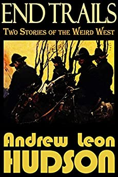 End Trails: Two Stories of the Weird West (English Edition) de [Hudson, Andrew Leon]