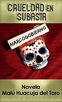 Crueldad en subasta: Novela de misterio sobre informática y narcopolítica de [del Toro, Malú Huacuja]