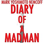 Diary of a Madman | Mark Yoshimoto Nemcoff