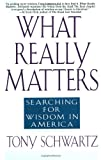What Really Matters, Tony Schwartz, 0553374923