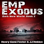 EMP Exodus - an EMP Survival Story: Dark New World, Book 2 | J. J. Holden, Henry Gene Foster