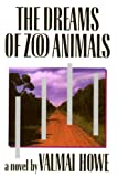 The Dreams of Zoo Animals, Valmai Howe, 0921833083