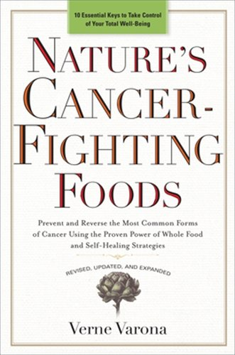 Nature's Cancer-Fighting Foods: Prevent and Reverse the Most Common Forms of Cancer Using the Proven Power of Whole Food and Self-Healing Strategies by Verne Varona