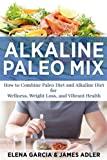 img - for Alkaline Paleo Mix: How to Combine Paleo Diet and Alkaline Diet for Wellness, Weight Loss, and Vibrant Health (Alkaline Paleo Diet Cookbook) (Volume 1) book / textbook / text book