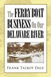 img - for THE FERRYBOAT BUSINESS On Our DELAWARE RIVER book / textbook / text book