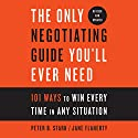 The Only Negotiating Guide You'll Ever Need, Revised and Updated: 101 Ways to Win Every Time in Any Situation Audiobook by Peter B. Stark, Jane Flaherty Narrated by Peter B. Stark, Jane Flaherty