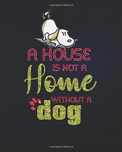 """Download A house is not a home without a dog: Dog Lined Notebook Journal Daily Planner Diary 8""""x 10"""" (Dog Notebook Notepad Blank Lined Book Series) (Volume 20) pdf epub"""