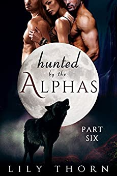 Hunted by the Alphas: Part Six (BBW Werewolf Menage Paranormal Romance) (English Edition) de [Thorn, Lily]