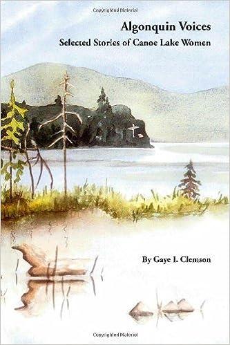 Téléchargez des fichiers ebooks gratuits Algonquin Voices - Selected Stories of Canoe Lake Women by Gaye I. Clemson (2006-07-06) B01FKRUX2M CHM