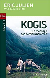 Kogis : le réveil d'une civilisation précolombienne, Julien, Eric
