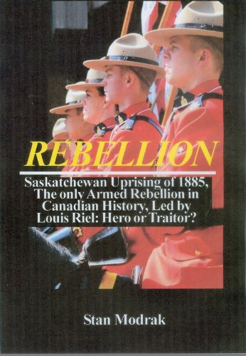 rebellion-saskatchewan-uprising-of-1885-the-only-armed-rebellion-in-canadian-history-led-by-louis-riel-hero-or-traitor