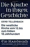 Die Westliche Kirche Vom 10. Bis Zum Frühen 12. Jahrhundert, Tellenbach, Gerd, 3525523246