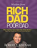 img - for Wisdom from Rich Dad, Poor Dad: What the Rich Teach Their Kids About Money--That the Poor and the Middle Class Do Not! book / textbook / text book