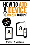 How to add adeviceto my Amazon account:      Adding any device to your Amazon account in theory must be a very simple exercise.   However, it might make us go in circles with the maze of menus and links Amazon have.   This small step by ste...