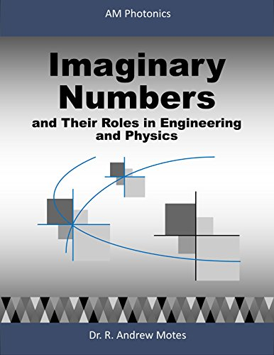 Imaginary Numbers: and Their Roles in Engineering and Physics
