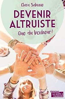 Devenir altruiste, que du bonheur !: Témoignage (French Edition) by [Sabinne, Clara]