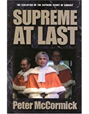 Supreme at Last: The Evolution of the Supreme Court of Canada