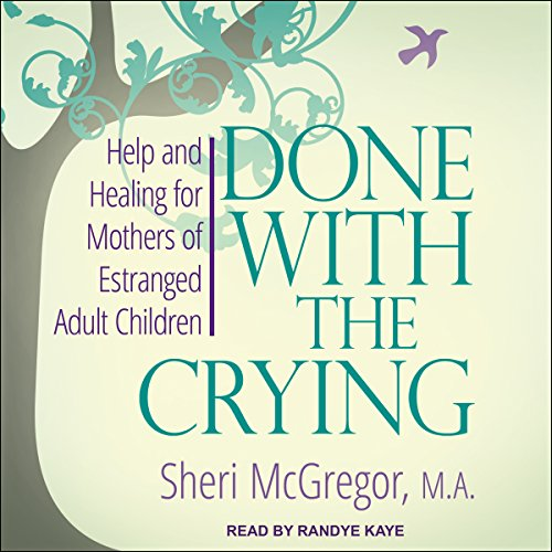 Done with the Crying: Help and Healing for Mothers of Estranged Adult Children by Tantor Audio