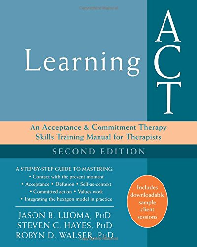Skills Training Manual - Learning ACT: An Acceptance and Commitment Therapy Skills Training Manual for Therapists