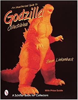 Book By Sean Linkenback An Unauthorized Guide to Godzilla Collectibles (Schiffer Book for Collectors) (First Edition)