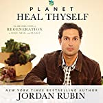 Planet Heal Thyself: The Revolution of Regeneration in Body, Mind, and Planet | Jordan Rubin