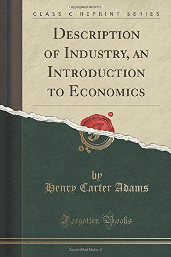 Description of Industry, an Introduction to Economics (Classic Reprint)