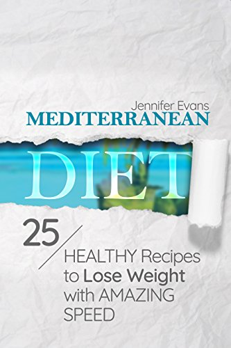 Mediterranean Diet: 25 Healthy Recipes to Lose Weight with Amazing Speed by Jennifer Evans