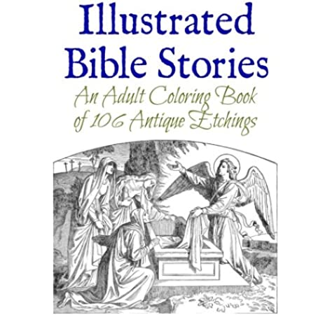 - Amazon.com: Illustrated Bible Stories: An Adult Coloring Book Of 106  Antique Etchings (9781512273694): Wise, Marie: Books