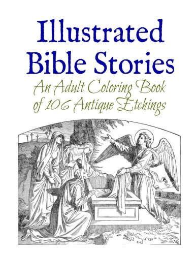 Illustrated Bible Stories: An Adult Coloring Book of 106 Antique Etchings (Bible Verses About Value Of A Woman)