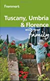 Frommer's Tuscany, Umbria and Florence with Your Family, Donald Strachan and Stephen Keeling, 0470749881