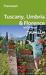 Frommer's Tuscany, Umbria and Florence With Your Family (Frommer's Tuscany, Umbria & Florence with Your Family)