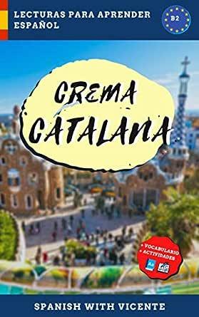 Crema catalana (Nivel B2) : Lecturas y libros para aprender español (Ciudades de España, Barcelona) eBook: Vicente, Spanish with : Amazon.es: Tienda Kindle
