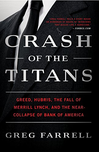 (Crash of the Titans: Greed, Hubris, the Fall of Merrill Lynch, and the Near-Collapse of Bank of America)