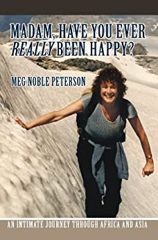Madam, have you ever really been happy? By Meg Nobel Peterson