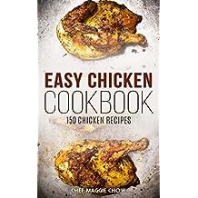 Easy Chicken Cookbook: 150 Chicken Recipes (Chicken, Chicken Cookbook, Chicken Recipes Book 1)