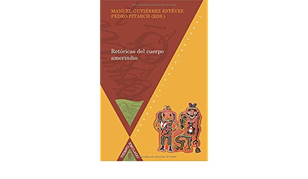 Amazon.com: Ret¢ricas del cuerpo Amerindio (Spanish Edition) (9788484894681): Pedro Pitarch: Books