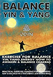 Balance Yin And Yang: Exercise For Balance Yin Yang Energies How To Awaken And Balance Chakras (Practical Exercises Chakras For Beginners - How To Balance Yin And Yang Energies, How Brain Works)