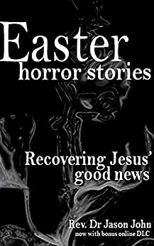 Easter Horror Stories: Recovering Jesus' Good News