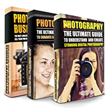 PHOTOGRAPHY: The Ultimate Guide To Create Stunning Digital Photography And Then Sell It Online! (Photography Box Set, Photography For Beginners)