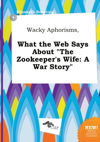 Wacky Aphorisms, What the Web Says about the Zookeeper's Wife: A War Story