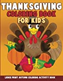 Thanksgiving Coloring Book for Kids: Large Print Autumn Coloring Activity Book for Preschoolers, Toddlers, Children and Seniors to Give Thanks